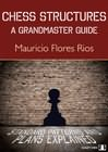 Chess Structures - A Grandmaster Guide by Mauricio Flores Rios