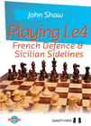 Playing 1.e4 - French Defence and Sicilian Sidelines by John Shaw