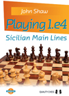 Playing 1.e4 - Sicilian Main Lines (hardcover) by John Shaw
