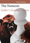 The Nemesis - Gellers Greatest Games (hardcover) by Efim Geller