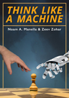 Think Like a Machine (hardcover) by Noam Manella and Zeev Zohar