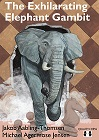 The Exhilarating Elephant Gambit (hardcover) by Michael Agermose Jensen and Jakob Aabling-Thomsen